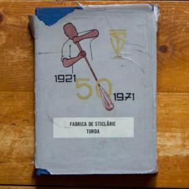Colectiv autori - Fabrica de sticlarie Turda la 50 de ani de existenta: 1921-1971 (editie hardcover)