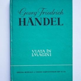 Colectiv autori - Georg Friedrich Handel. Viata in imagini (editie hardcover)