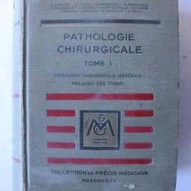 Colectiv autori - Pathologie chirurgicale (editie hardcover, in limba franceza, vol. I)