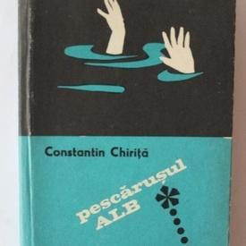 Constantin Chirita - Pescarusul alb (editie hardcover)