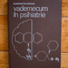 Constantin Gorgos (coord.) - Vademecum in psihiatrie (editie hardcover)