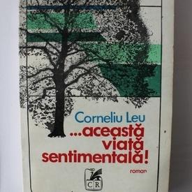 Corneliu Leu - ... aceasta viata sentimentala!