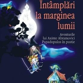 Cosmin Perta - Intamplari la marginea lumii. Aventurile lui Axinte Abramovici Papadopulos in pustie