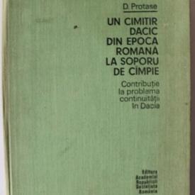 D. Protase - Un cimitir dacic din epoca romana la Soporu de Campie (editie hardcover)