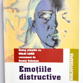Dalai Lama, Daniel Goleman - Emotiile distructive. Cum le putem depasi?