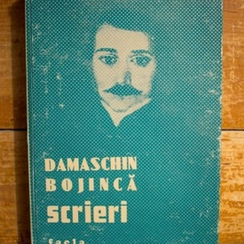 Damaschin Bojinca - Scrieri. De la idealul luminarii la idealul national (editie hardcover)