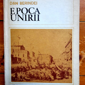 Dan Berindei - Epoca Unirii (editie hardcover)