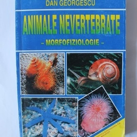 Dan Georgescu - Animale nevertebrate (morfofiziologie)