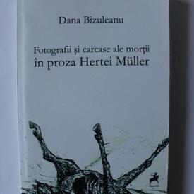 Dana Bizuleanu - Fotografii si carcase ale mortii in proza Hertei Muller