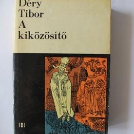 Dery Tibor - A kikozosito (editie hardcover)