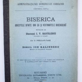 Diaconul I. V. Raiculescu - Biserica, obiectele sfinte din ea si vestmintele bisericesci (editie hardcover, antebelica)