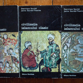 Dominique Sourdel, Janine Sourdel-Thomine - Civilizatia islamului clasic (3 vol.)