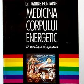 Dr. Janine Fontaine - Medicina corpului energetic. O revolutie terapeutica