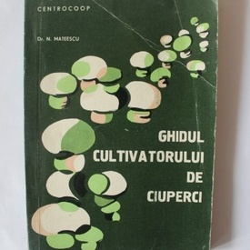 Dr. N. Mateescu - Ghidul cultivatorului de ciuperci