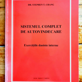 Dr. Stephen T. Chang - Sistemul complet de autovindecare. Exercitiile daoiste interne
