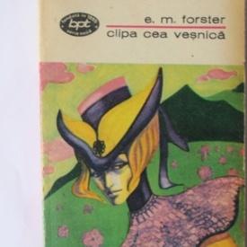 E. M. Forster - Clipa cea vesnica