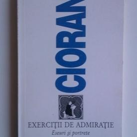 Emil Cioran - Exercitii de admiratie (eseuri si portrete)