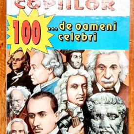 Enciclopedia copiilor. 100 de oameni celebri (editie hardcover)