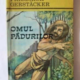 Friedrich Gerstacker - Omul padurilor