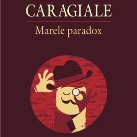 Gelu Negrea - Caragiale. Marele paradox