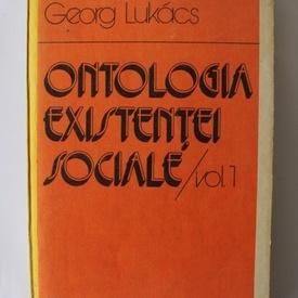 Georg Lukacs - Ontologia existentei sociale (vol. I)