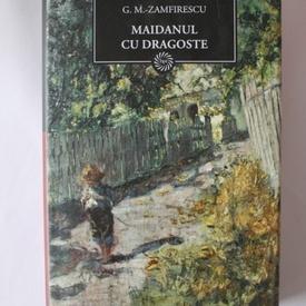 George Mihail-Zamfirescu - Maidanul cu dragoste (editie hardcover)