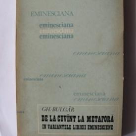Gh. Bulgar - De la cuvant la metafora in variantele liricii eminesciene