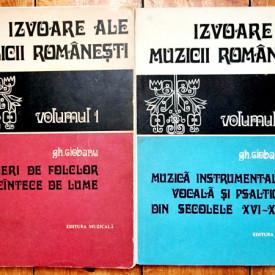 Gheorghe Ciobanu - Izvoare ale muzicii romanesti. Culegeri de folclor si cantece de lume. Muzica instrumentala vocala si psaltica din secolele XVI-XIX (2 vol.)