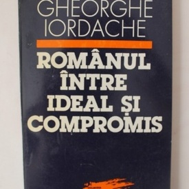 Gheorghe Iordache - Romanul intre ideal si compromis