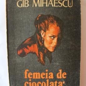 Gib I. Mihaescu - Femeia de ciocolata