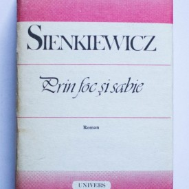 Henryk Sienkiewicz - Prin foc si sabie (editie hardcover)