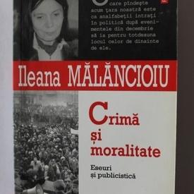 Ileana Malancioiu - Crima si moralitate (cu autograf)