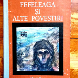 Ion Agarbiceanu - Fefeleaga si alte povestiri (editie hardcover)