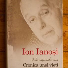 Ion Ianosi - Internationala mea. Cronica unei vieti (editie hardcover)