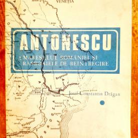 Iosif Constantin Dragan - Antonescu, Maresalul Romaniei si rasboaiele de reintregire (vol. I)