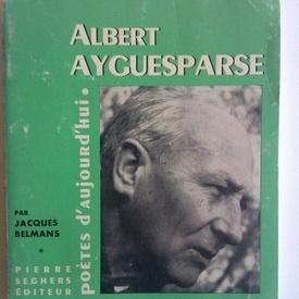 Jacques Belmans - Poetes d`aujourd`hui - Albert Ayguesparse (editie in limba franceza, cu autograful lui Albert Ayguesparse)