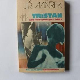Jiri Marek - Tristan sau reflectii despre iubire