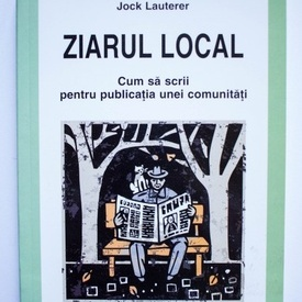 Jock Lauterer - Ziarul local. Cum sa scrii pentru publicatia unei comunitati