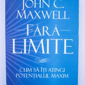 John C. Maxwell - Fara limite. Cum sa iti atingi potentialul maxim