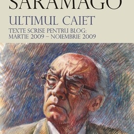 Jose Saramago - Ultimul caiet. Texte scrise pentru blog: martie 2009 - noiembrie 2009 (editie hardcover)