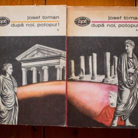 Josef Toman - Dupa noi, potopul! (2 vol.)