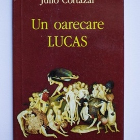 Julio Cortazar - Un oarecare Lucas