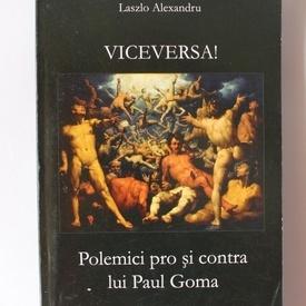 Laszlo Alexandru - Viceversa! Polemici pro si contra lui Paul Goma (cu autograf)