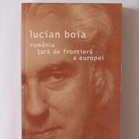 Lucian Boia - Romania, tara de frontiera a Europei