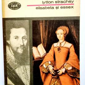 Lytton Strachey - Elisabeta si Essex
