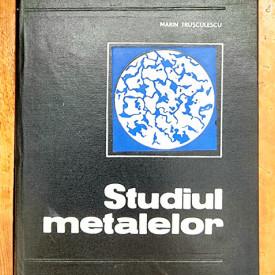 Marin Trusculescu - Studiul metalelor (editie hardcover)