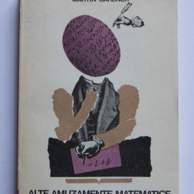Martin Gardner - Alte amuzamente matematice