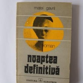 Matei Gavril - Noaptea definitiva