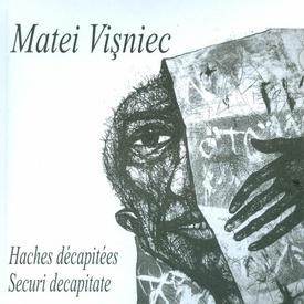 Matei Visniec - Securi decapitate / Haches decapitees (editie hardcover, bilingva, romano-franceza)