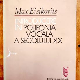 Max Eisikovits - Introducere in polifonia vocala a secolului XX. Prelucrarea corala a folclorului